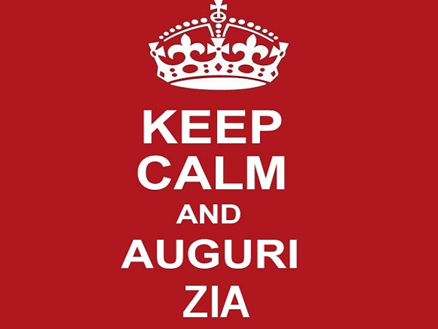 Keep calm and... Buon compleanno zia