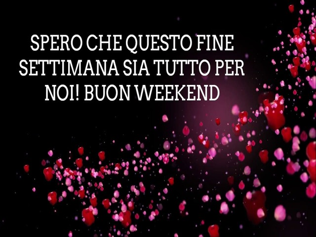 Buon week end amore 3