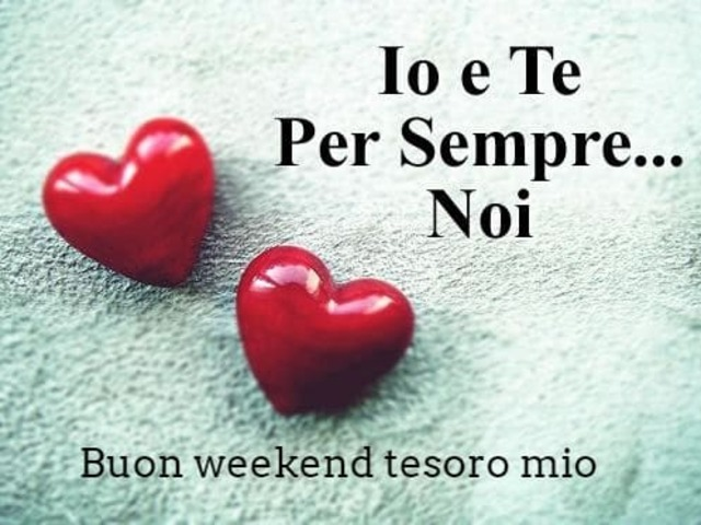 Buon week end amore
